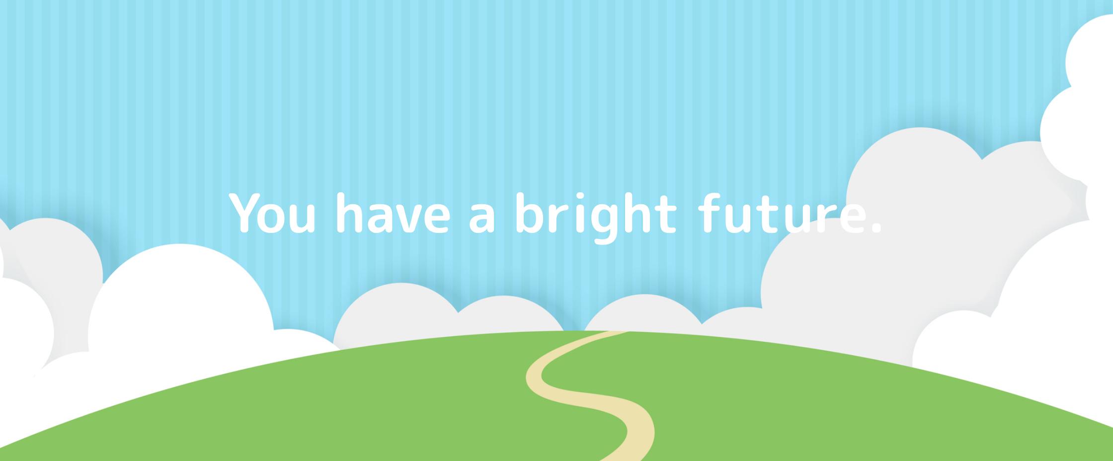 You have a bright future.